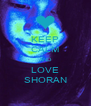 KEEP CALM AND LOVE SHORAN - Personalised Poster A4 size