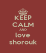 KEEP CALM AND love shorouk - Personalised Poster A4 size