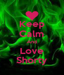 Keep Calm And Love Shorty - Personalised Poster A4 size