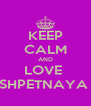 KEEP CALM AND LOVE  SHPETNAYA  - Personalised Poster A4 size