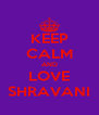 KEEP CALM AND LOVE SHRAVANI - Personalised Poster A4 size