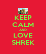 KEEP CALM AND LOVE SHREK - Personalised Poster A4 size