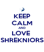KEEP CALM AND LOVE  SHREKNIORS - Personalised Poster A4 size