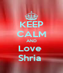 KEEP CALM AND Love  Shria  - Personalised Poster A4 size