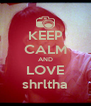 KEEP CALM AND LOVE shrltha - Personalised Poster A4 size