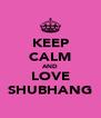 KEEP CALM AND LOVE SHUBHANG - Personalised Poster A4 size