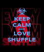 KEEP CALM AND LOVE SHUFFLE - Personalised Poster A4 size