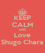 KEEP CALM AND Love Shugo Chara - Personalised Poster A4 size