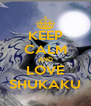 KEEP CALM AND LOVE SHUKAKU - Personalised Poster A4 size