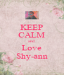 KEEP CALM and Love Shy-ann - Personalised Poster A4 size