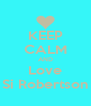 KEEP CALM AND Love Si Robertson - Personalised Poster A4 size