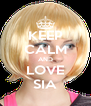 KEEP CALM AND LOVE SIA - Personalised Poster A4 size