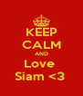 KEEP CALM AND Love  Siam <3  - Personalised Poster A4 size