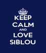 KEEP CALM AND LOVE SIBLOU - Personalised Poster A4 size