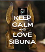 KEEP CALM AND LOVE SIBUNA - Personalised Poster A4 size