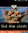 KEEP CALM AND Love Sid the sloth - Personalised Poster A4 size