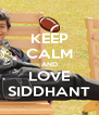KEEP CALM AND LOVE SIDDHANT - Personalised Poster A4 size