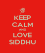 KEEP CALM AND LOVE SIDDHU - Personalised Poster A4 size