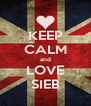KEEP CALM and LOVE SIEB - Personalised Poster A4 size