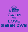 KEEP CALM AND LOVE SIEBEN ZWEI - Personalised Poster A4 size