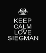 KEEP CALM AND LOVE SIEGMAN - Personalised Poster A4 size