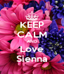 KEEP CALM AND Love Sienna - Personalised Poster A4 size