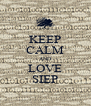 KEEP CALM AND LOVE SIEP - Personalised Poster A4 size