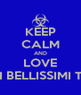 KEEP CALM AND LOVE SIETE TUTTI BELLISSIMI TRANNE TE! - Personalised Poster A4 size