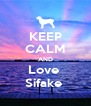 KEEP CALM AND Love  Sifake  - Personalised Poster A4 size