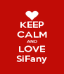 KEEP CALM AND LOVE SiFany - Personalised Poster A4 size