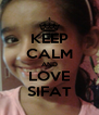 KEEP CALM AND LOVE SIFAT - Personalised Poster A4 size