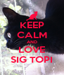 KEEP CALM AND LOVE SIG TOPI - Personalised Poster A4 size