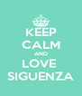 KEEP CALM AND LOVE  SIGUENZA - Personalised Poster A4 size