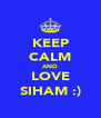 KEEP CALM AND LOVE SIHAM :) - Personalised Poster A4 size