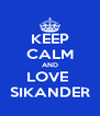 KEEP CALM AND LOVE  SIKANDER - Personalised Poster A4 size