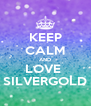 KEEP CALM AND LOVE  SILVERGOLD - Personalised Poster A4 size