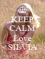 KEEP CALM and Love SILVIA - Personalised Poster A4 size