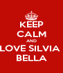 KEEP CALM AND LOVE SILVIA  BELLA - Personalised Poster A4 size