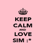 KEEP CALM AND LOVE SIM :*  - Personalised Poster A4 size