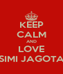 KEEP CALM AND LOVE SIMI JAGOTA - Personalised Poster A4 size