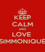 KEEP CALM AND LOVE  SIMMONIQUE - Personalised Poster A4 size