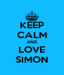 KEEP CALM AND LOVE SIMON - Personalised Poster A4 size
