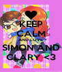 KEEP CALM AND LOVE SIMON AND CLARY <3 - Personalised Poster A4 size