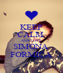 KEEP CALM  AND LOVE SIMONA  FORMICA - Personalised Poster A4 size