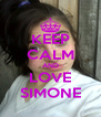 KEEP CALM AND LOVE SIMONE - Personalised Poster A4 size