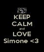 KEEP CALM and LOVE Simone <3  - Personalised Poster A4 size