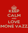KEEP CALM AND LOVE SIMONE VAZZA - Personalised Poster A4 size