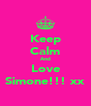 Keep Calm And Love Simone!!! xx - Personalised Poster A4 size