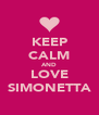 KEEP CALM AND LOVE SIMONETTA - Personalised Poster A4 size