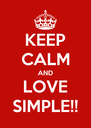 KEEP CALM AND LOVE SIMPLE!! - Personalised Poster A4 size